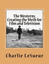 The Westerns: Creating the Myth for Film and TV..